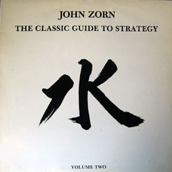 John Zorn: The Classic Guide to Strategy Volume Two (Lumina (1986))